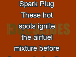 Damaged Spark Plug These hot spots ignite the airfuel mixture before the spark plug fires