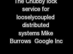 The Chubby lock service for looselycoupled distributed systems Mike Burrows  Google Inc