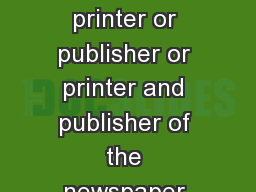 FORM I FORM OF DECLARATION see rule  I  declare that I am the printer or publisher or printer and publisher of the newspaper entitled  to be printed at  and published at  or to be printed and publish