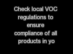 Check local VOC regulations to ensure compliance of all products in yo PowerPoint PPT Presentation