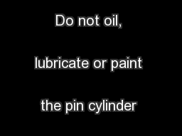 IMPORTANT: Do not oil, lubricate or paint the pin cylinder lock. ...