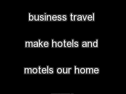 Vacations and business travel make hotels and motels our home away  ..