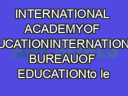 INTERNATIONAL ACADEMYOF EDUCATIONINTERNATIONAL BUREAUOF EDUCATIONto le PowerPoint PPT Presentation
