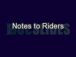 Notes to Riders