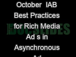 Best Practices for Rich Media Ads in Asynchronous Ad Environments Released October  IAB Best Practices for Rich Media Ad s in Asynchronous Ad Environments   Interactive Advertising Bureau    These Bes PowerPoint PPT Presentation