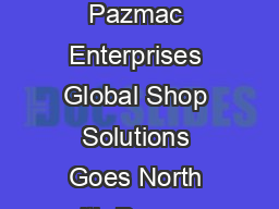 OneSystem ERP Solutions Designed to Streamline Customer Success Viewpoint Pazmac Enterprises Global Shop Solutions Goes North with Pazmac Pazmac Enterprises a mixedmode machine shop located in beautif