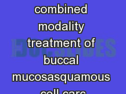 Role of combined modality treatment of buccal mucosasquamous cell carc