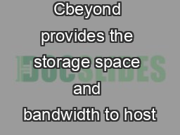 Cbeyond provides the storage space and bandwidth to host