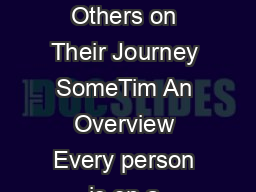 A Guide to Joining Others on Their Journey SomeTim An Overview Every person is on a spiritual journey PowerPoint PPT Presentation