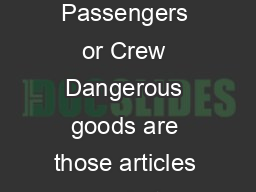 Civil Aviation Authority of New Zealand Page  of  Dangerous Goods Carried By Passengers or Crew Dangerous goods are those articles or substa nces that which are capable of posing a significant risk to