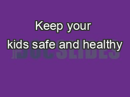 Keep your kids safe and healthy