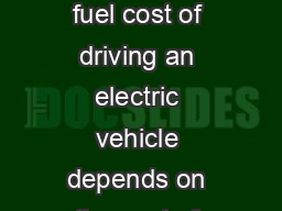Comparing Energy Costs per Mile for Electric and GasolineFueled Vehicles The fuel cost of driving an electric vehicle depends on the cost of electricity per kilowatthour kWh and the energy efficiency