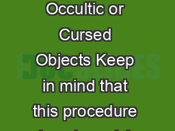 Procedure to Destroy Occultic or Cursed Objects Keep in mind that this procedure is not magick