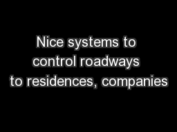 Nice systems to control roadways to residences, companies
