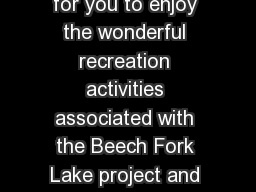 Beech Fork Lake Enjoy the Beech Fork Lake area It is our intent for you to enjoy the wonderful recreation activities associated with the Beech Fork Lake project and to be able to accurately plan your