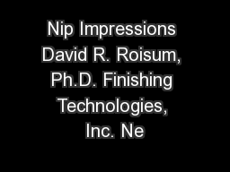 Nip Impressions David R. Roisum, Ph.D. Finishing Technologies, Inc. Ne