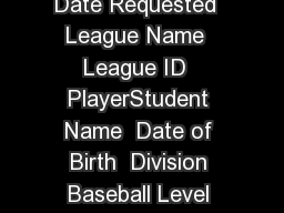 Little League Baseball and Soball School Enrollment Form Date Requested  League Name  League ID  PlayerStudent Name  Date of Birth  Division Baseball Level Tee Ball LL Majors Junior Check One Soball C