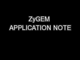 ZyGEM APPLICATION NOTE