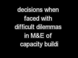 decisions when faced with difficult dilemmas in M&E of capacity buildi