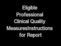 Eligible Professional Clinical Quality MeasuresInstructions for Report