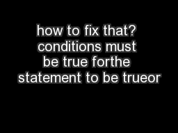 how to fix that? conditions must be true forthe statement to be trueor