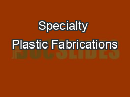 Specialty Plastic Fabrications PDF document - DocSlides