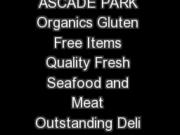 NOW  L CATI ON S F R Y UR C ON VE IE CE  ALM ON REEK  ASCADE PARK Organics Gluten Free Items Quality Fresh Seafood and Meat Outstanding Deli Fresh Local and Organic Produce Artisan Bakery Y Gourmet Co