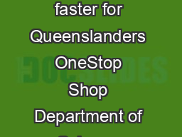 OneStop Shop plan  plan  making government services simpler clearer and faster for Queenslanders OneStop Shop Department of Science Information Technology Innovation and the Arts OneStop Shop plan  On