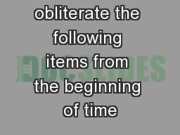 obliterate the following items from the beginning of time PowerPoint PPT Presentation