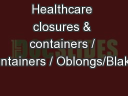 Healthcare closures & containers / Containers / Oblongs/Blakes