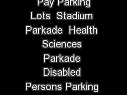 HA HC HB AE Public Parking Lots  Agriculture Building Parkade  Pay Parking Lots  Stadium Parkade  Health Sciences Parkade Disabled Persons Parking Motorcyle Parking Bicycle Parking Faculty  Sta  PowerPoint PPT Presentation