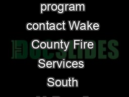 For additional information about this program contact Wake County Fire Services  South McDowell Street Raleigh N