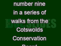 Cotswold Walk Walk Nine Villages of the Windrush Valley This is number nine in a series of walks from the Cotswolds Conservation Board designed to allow people to make their way to the start point usi
