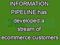 THE INFORMATION PIPELINE has developed a stream of ecommerce customers PDF document - DocSlides