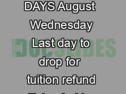 FALL  ACADEMIC CALEND AR revised  ATES DAYS August  Wednesday Last day to drop for  tuition refund Extended to  August  Thursday Classes Begin