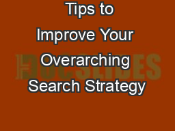 Tips to Improve Your Overarching Search Strategy PDF document - DocSlides