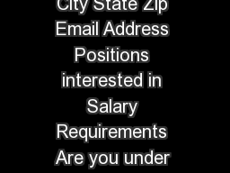Name Last First Middle Contact Phone Number Street Address City State Zip Email Address Positions interested in Salary Requirements Are you under the age of  Yes No Hour Year Circle One If yes state y