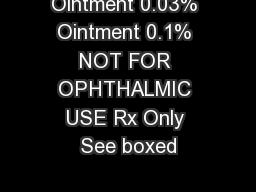 Ointment 0.03% Ointment 0.1% NOT FOR OPHTHALMIC USE Rx Only See boxed