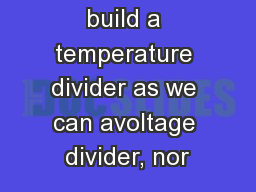 We cannot build a temperature divider as we can avoltage divider, nor PowerPoint PPT Presentation