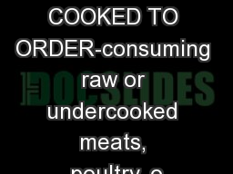 NOTICE: COOKED TO ORDER-consuming raw or undercooked meats, poultry, o
