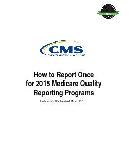 How to Report Once for Medicare Quality Reporting ProgramsFebruary 201