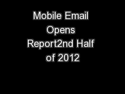 Mobile Email Opens Report2nd Half of 2012