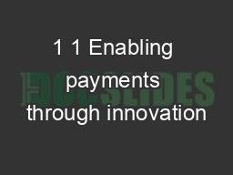 1 1 Enabling payments through innovation