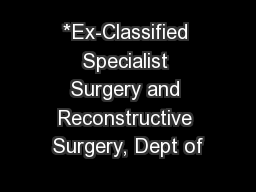*Ex-Classified Specialist Surgery and Reconstructive Surgery, Dept of