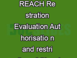 What REACH Means for Users of Chemicals What is REACH REACH Re stration Evaluation Aut horisatio n and restri ction of Chemi al s is the curre nt system for controlling ch emical s in Eu rope