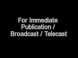 For Immediate Publication / Broadcast / Telecast