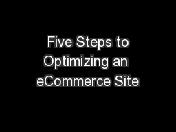 Five Steps to Optimizing an eCommerce Site PDF document - DocSlides