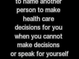 Part I Allows you to name another person to make health care decisions for you when you cannot make decisions or speak for yourself