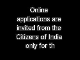 Online applications are invited from the Citizens of India only for th