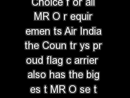 Air India Engineering f acility our Bes t Choice f or all MR O r equir emen ts Air India the Coun tr ys pr oud flag c arrier  also has the big es t MR O se t up in India tha t c an ser e as a OneSt op